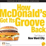 How McDonald's Got Its Groove Back | The Editors of New Word City