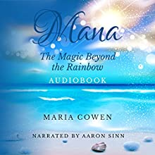 Mana: The Magic Beyond the Rainbow (       UNABRIDGED) by Maria Cowen Narrated by Aaron Sinn