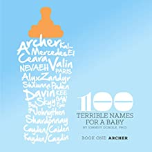 100 Terrible Names for a Baby: Book One, Archer (       UNABRIDGED) by Johnny Dongle Narrated by Bill Fisher