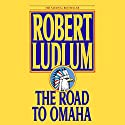 The Road to Omaha: A Novel Audiobook by Robert Ludlum Narrated by Scott Brick
