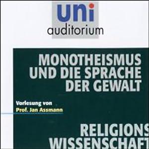 Monotheismus und die Sprache der Gewalt Hörbuch