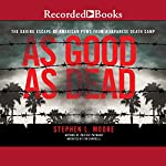 As Good as Dead: The Daring Escape of American POWs from a Japanese Death Camp | Stephen L. Moore