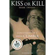 Kiss or Kill: Confessions of a Serial Climber (       UNABRIDGED) by Mark Twight Narrated by Jonathan Yen