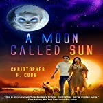 A Moon Called Sun   Christopher Cobb