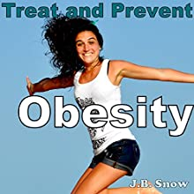 Treat and Prevent Obesity: What Your Doctor Isn't Telling You (       UNABRIDGED) by J.B. Snow Narrated by Pete Beretta