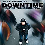 Downtime: Teaching Teens to Pray | Mark Yaconelli