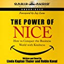 The Power of Nice: How to Conquer the Business World with Kindness (       UNABRIDGED) by Linda Kaplan Thaler, Robin Koval Narrated by Linda Kaplan Thaler, Robin Koval