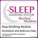 Stop Drinking Alcohol, Alcoholism and Addiction Help: With Hypnosis, Meditation, Relaxation and Subliminal Speech by Joel Thielke Narrated by Rachael Meddows