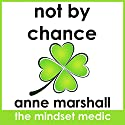 Not by Chance: 3 Mental Strategies for Living on the Upside of Life Audiobook by Anne Marshall Narrated by Anne Marshall