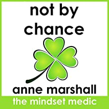 Not by Chance: 3 Mental Strategies for Living on the Upside of Life (       UNABRIDGED) by Anne Marshall Narrated by Anne Marshall