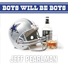 Boys Will Be Boys: The Glory Days and Party Nights of the Dallas Cowboys Dynasty (       UNABRIDGED) by Jeff Pearlman Narrated by Arthur Morey