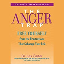 The Anger Trap: Free Yourself from the Frustrations that Sabotage Your Life (       UNABRIDGED) by Les Carter, Frank Minirth Narrated by Kirby Heybourne