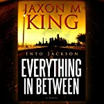 Into Jackson: Everything in Between | Jaxon M. King