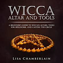 Wicca Altar and Tools: A Beginner's Guide to Wiccan Altars, Tools for Spellwork, and Casting the Circle: Practicing the Craft, Volume 2 Audiobook by Lisa Chamberlain Narrated by Kris Keppeler