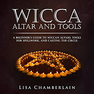 Wicca Altar and Tools: A Beginner's Guide to Wiccan Altars, Tools for Spellwork, and Casting the Circle Audiobook