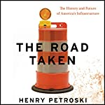 The Road Taken: The History and Future of America's Infrastructure | Henry Petroski