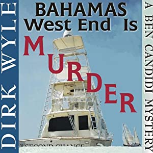 Bahamas West End Is Murder: A Ben Candidi Mystery, Book 4 | [Dirk Wyle]