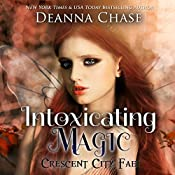 Intoxicating Magic: Crescent City Fae, Book 3 | Deanna Chase