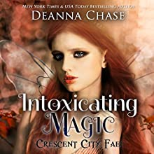 Intoxicating Magic: Crescent City Fae, Book 3 (       UNABRIDGED) by Deanna Chase Narrated by Gabra Zackman