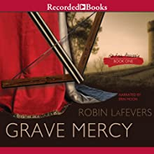 Grave Mercy: His Fair Assassin, Book 1 (       UNABRIDGED) by Robin LaFevers Narrated by Erin Moon