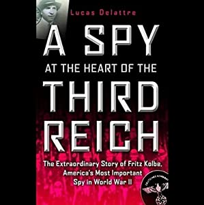 A Spy at the Heart of the Third Reich | [Lucas Delattre]