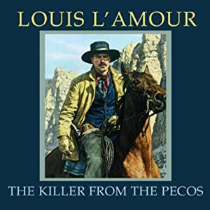 The Killer from the Pecos (Dramatized) | [Louis L'Amour]