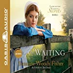 The Waiting: Lancaster County Secrets, Book 2 (       UNABRIDGED) by Suzanne Woods Fisher Narrated by Cassandra Campbell