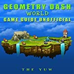 Geometry Dash World Game Guide Unofficial |  The Yuw