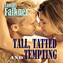Tall, Tatted and Tempting: The Reed Brothers, Volume 1 (       UNABRIDGED) by Tammy Falkner Narrated by Dara Rosenberg