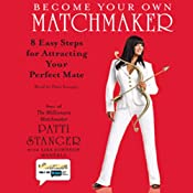 Become Your Own Matchmaker: Eight Easy Steps for Attracting Your Perfect Mate | [Patti Stanger, Lisa Johnson Mandell]