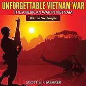 Unforgettable Vietnam War: The American War in Vietnam - War in the Jungle | [Scott S. F. Meaker]