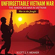 Unforgettable Vietnam War: The American War in Vietnam - War in the Jungle (       UNABRIDGED) by Scott S. F. Meaker Narrated by Derrick E. Hardin