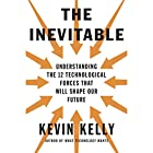 The Inevitable: Understanding the 12 Technological Forces That Will Shape Our Future Audiobook by Kevin Kelly Narrated by George Newbern