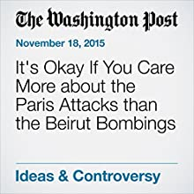 It's Okay If You Care More about the Paris Attacks than the Beirut Bombings Other by Maxim Mayer-Cesiano Narrated by Sam Scholl