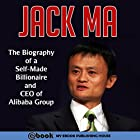 Jack Ma: The Biography of a Self-Made Billionaire and CEO of Alibaba Group Hörbuch von  My Ebook Publishing House Gesprochen von: Matt Montanez