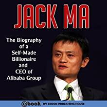 Jack Ma: The Biography of a Self-Made Billionaire and CEO of Alibaba Group Audiobook by  My Ebook Publishing House Narrated by Matt Montanez