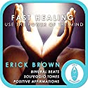 Fast Healing: Use the Power of the Mind: Self-Hypnosis & Meditation (       UNABRIDGED) by Erick Brown Narrated by Erick Brown