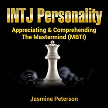 The INTJ Personality: Appreciating & Comprehending the Mastermind (MBTI) Audiobook by Jasmine Peterson Narrated by Annette Martin