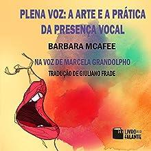 Plena Voz [Full Voice]: A Arte e a Prática da Presença Vocal [The Art and Practice of Vocal Presence] Audiobook by Barbara McAfee Narrated by Marcela Grandolpho