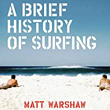 A Brief History of Surfing Audiobook by Matt Warshaw Narrated by James Patrick Cronin