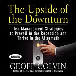 The Upside of the Downturn: Ten Management Strategies to Prevail in the Recession and Thrive in the Aftermath | [Geoff Colvin]