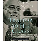 Traitor to His Class: The Privileged Life and Radical Presidency of Franklin Delano Roosevelt Hörbuch von H.W. Brands Gesprochen von: Patrick Egan