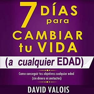 7 Días Para Cambiar Tu Vida [7 Days to Change Your Life] Audiobook