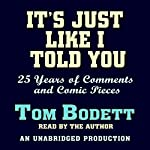 It's Just Like I Told You: 25 Years of Comments and Comic Pieces | Tom Bodett