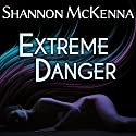 Extreme Danger: McClouds & Friends Series # 5 (       UNABRIDGED) by Shannon McKenna Narrated by Nelson Hobbs