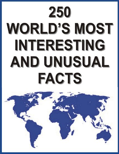 You to 250 of the world s most interesting and unusual facts