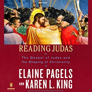 Reading Judas: The Gospel of Judas and the Shaping of Christianity | [Elaine Pagels, Karen L. King]