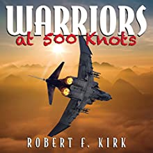 Warriors at 500 Knots: Intense Stories of Valiant Crews Flying the Legendary F-4 Phantom II in the Vietnam Air War. (       UNABRIDGED) by Robert F Kirk Narrated by Dick Hill