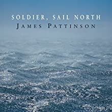 Soldier, Sail North Audiobook by James Pattinson Narrated by Michael Tudor Barnes