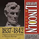 Abraham Lincoln: A Life 1837-1842: A Righteous Lawyer Deals With an Unhappy Marriage (       UNABRIDGED) by Michael Burlingame Narrated by Sean Pratt